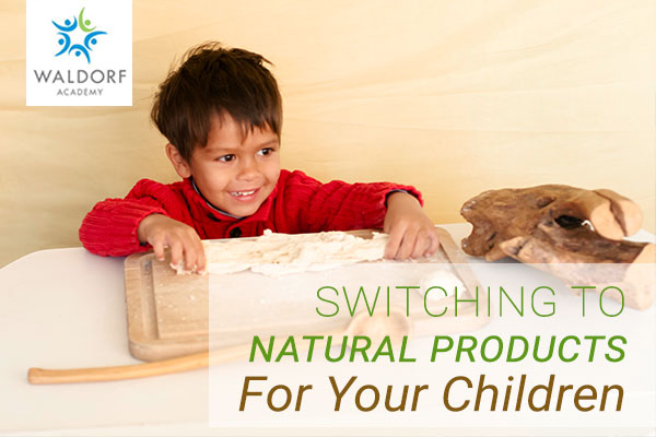 Switching To Natural Products For Your Children | Waldorf Academy | Toronto Private School Childcare