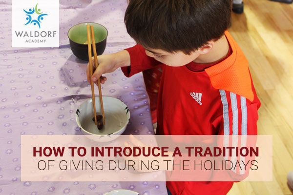 How To Introduce A Tradition Of Giving During Holidays | Waldorf Academy | Toronto Private School Childcare