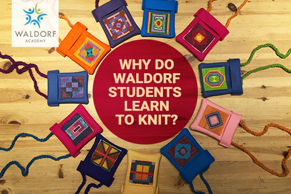 Why Do Waldorf Students Learn To Knit? | Waldorf Academy | Toronto Private School Childcare