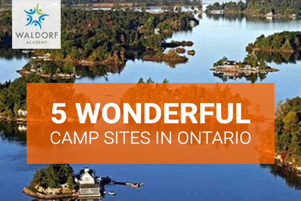 5 Wonderful Camp Sites In Ontario | Waldorf Academy | Toronto Private School Childcare