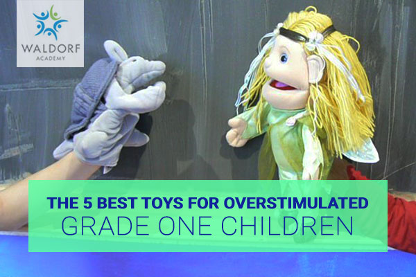 The 5 Best Toys For Overstimulated Grade One Children | Waldorf Academy | Toronto Private School Childcare