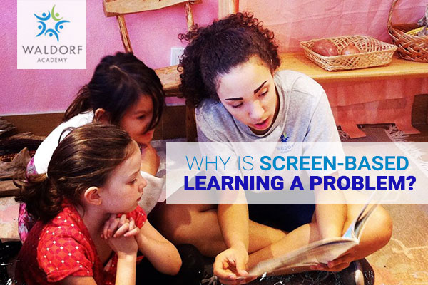 Why Is Screen-Based Learning A Problem? | Waldorf Academy | Toronto Private School Childcare