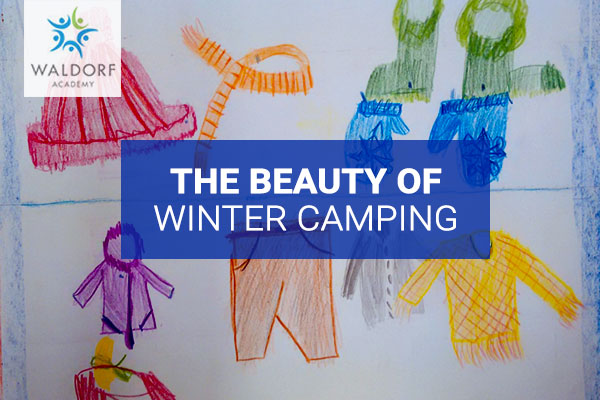 The Beauty Of Winter Camping | Waldorf Academy | Toronto Private School Childcare