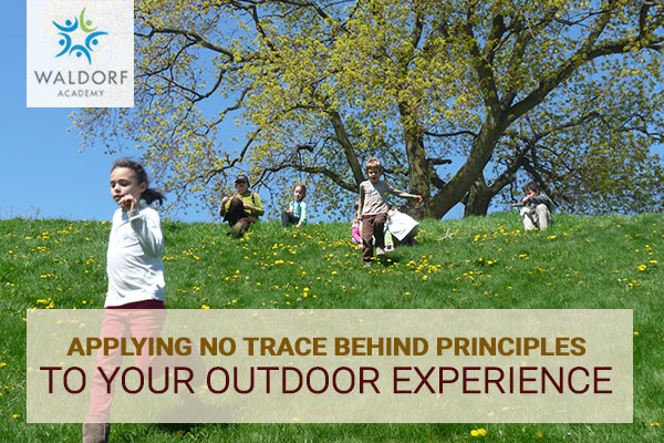 Applying No Trace Behind Principles To Your Outdoor Experience | Waldorf Academy | Toronto Private School Childcare