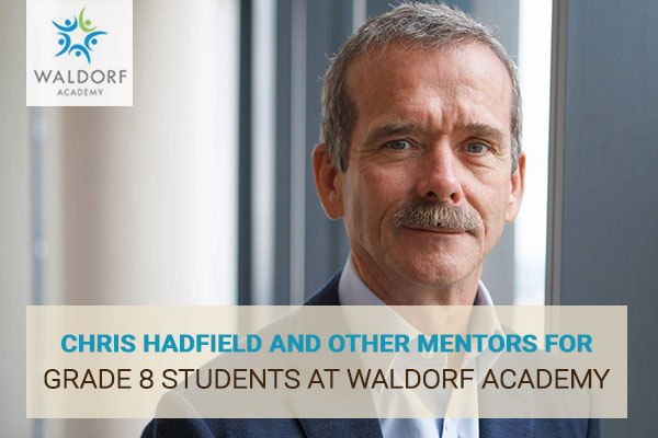 Chris Hadfield - a Mentor For Grade 8 Students At Waldorf Academy | Waldorf Academy | Toronto Private School Childcare