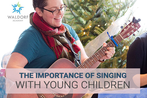The Importance OfSinging With Young Children | Waldorf Academy | Toronto Private School Childcare